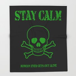 Stay Calm - Nobody Ever Gets Out Alive Throw Blanket