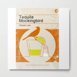 Tequila Mockingbird Metal Print