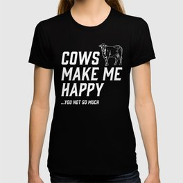 Cows Make Me Happy - You Not So Much T-shirt