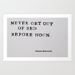 Never Get Out of Bed Before Noon Charles Bukowski Quote Art Print