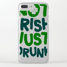 NOT IRISH JUST DRUNK T-SHIRT Clear iPhone Case