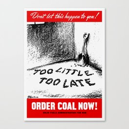 Too Little Too Late! Order Coal Now! Canvas Print