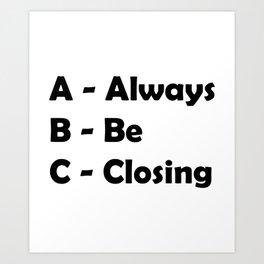 ABC Always Be Closing Art Print