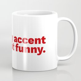 My accent is not funny Coffee Mug