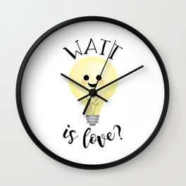 Watt Is Love? Wall Clock