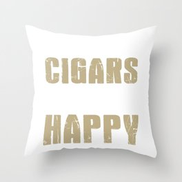 Funny Cigars Make Me Happy, But Not You Throw Pillow
