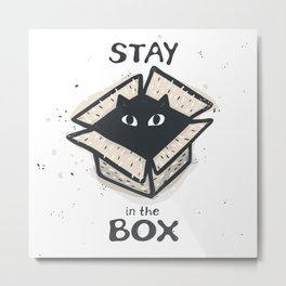 Stay in the Box Metal Print