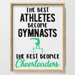Gymnastics Best Athletes Become Gymnasts the Rest Become Cheerleaders Serving Tray