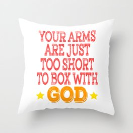 """Stay inspired and show your humor with this tee design""""Your Arms Are Just Too Short To Box With God"""" Throw Pillow"""