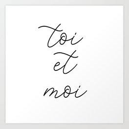 toi et moi, you and me Art Print