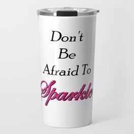 Don't be afraid to Sparkle Travel Mug