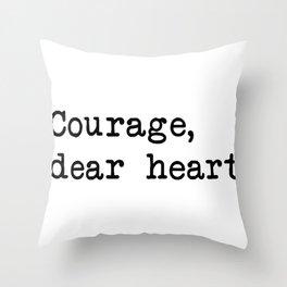 Courage, dear heart Throw Pillow