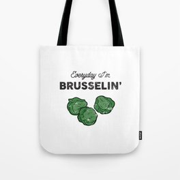 Everyday I'm Brusselin' Tote Bag