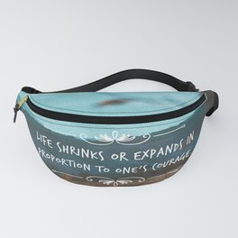 Life shrinks of expands in proportion to one's courage. Fanny Pack
