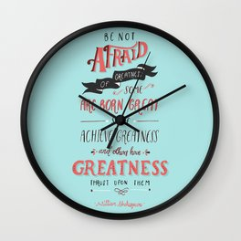 Be Not Afraid of Greatness Wall Clock