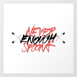 Never Enough Spoons Art Print