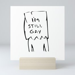 I'm Still Gay Mini Art Print