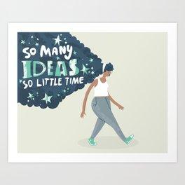 so many ideas, so little time Art Print