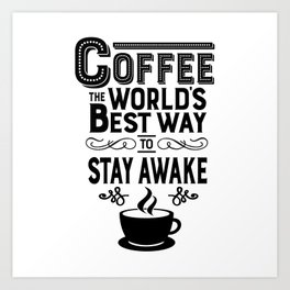 Coffee: The Best Way to Stay Awake Art Print