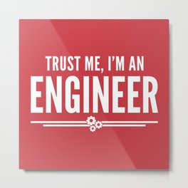 Trust Me Engineer (Red) Funny Quote Metal Print