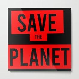 SAVE PLANET Metal Print