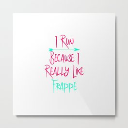I Run Because I Really Like Frappe Funny Coffee Lover Metal Print