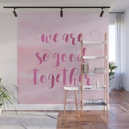 we are so good together Wall Mural