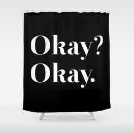 Okay? Okay. White typography.  Shower Curtain