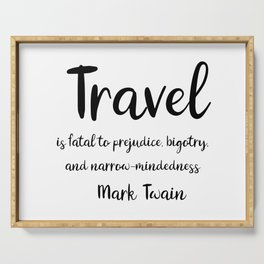 Travel is fatal to prejudice - Mark Twain Serving Tray