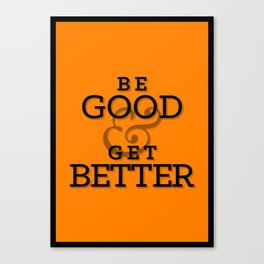 Be Good & Get Better Poster Canvas Print