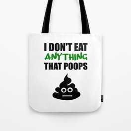 i don't eat anything that poops Tote Bag