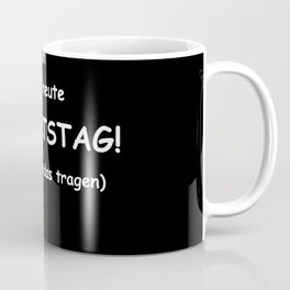 It´s my birthday and I have to wear it Coffee Mug