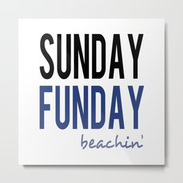 Sunday Funday Beachin' Metal Print