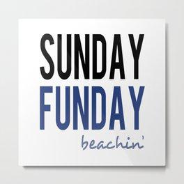 Sunday Funday Beachin' Metal Print