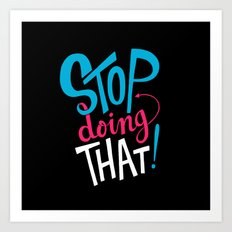 Stop Doing That! Art Print