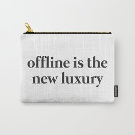Offline is the new Luxury Carry-All Pouch