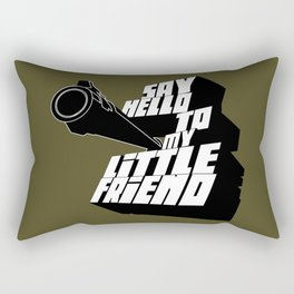 Say Hello To my little friend Rectangular Pillow