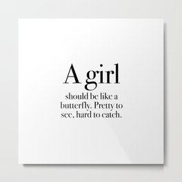 A girl should be like a butterfly Metal Print