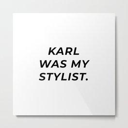Karl Was My Stylist Metal Print