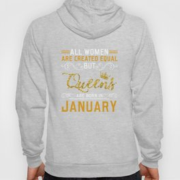 All Women Are Created Equal But Queens Are Born In January Hoody
