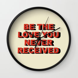 Be the love you never received Wall Clock