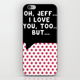 Oh Jeff,...I Love You, Too...But... iPhone Skin