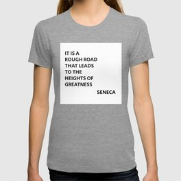IT IS A ROUGH ROAD THAT LEADS TO THE HEIGHTS OF GREATNESS - SENECA STOIC QUOTE T-shirt