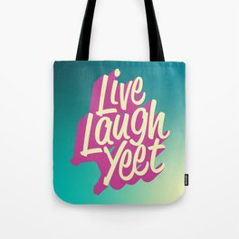Live Laugh Yeet Tote Bag