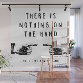 There is nothing on the hand - Weird stuff the Dutch say Wall Mural
