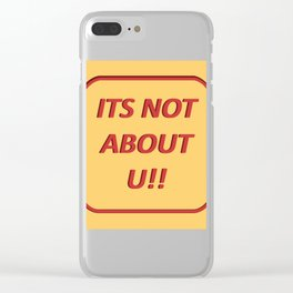 ITS NOT ABOUT U!! Clear iPhone Case