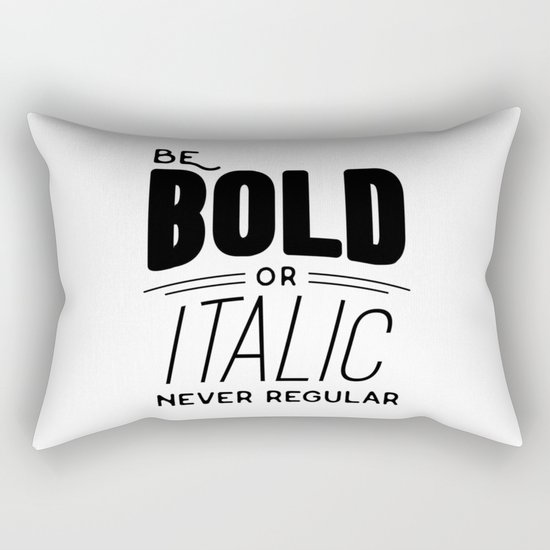 Be bold of italic, never regular Rectangular Pillow