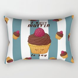 I have MUFFIN to say Rectangular Pillow