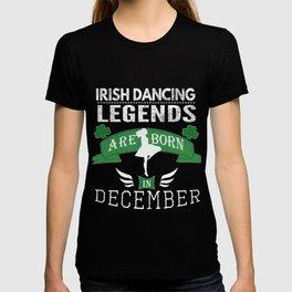 Irish Dancing legends are born in December girls T-shirt