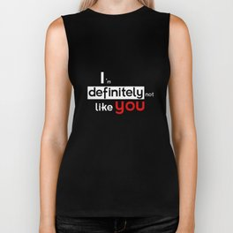 I am defintely 'Not' LIKE you. Biker Tank